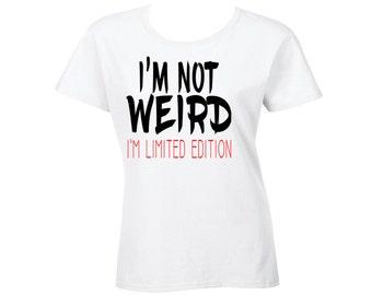 I'm Not Weird… I'm Limited Edition Tee, T-Shirt