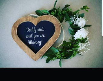 Daddy wait till you see mummy / flower girl sign / heart wedding sign / chalkboard wedding sign / chalkboard heart/
