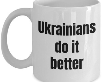Ukrainian Mug - Ukrainians do it better - Ukraine Mug - Coffee Mug 11 OZ