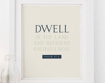 dwell in the land and befriend faithfulness. Psalm 37:3. art print. 8x10