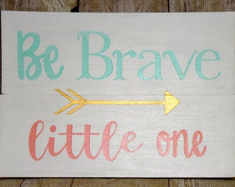Be Brave Little One Nursery Decor - Painted Wood Sign - Inspirational Quote Sign - Be Brave Little One - Hand Crafted Wood Sign