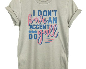 I Don't Have An Accent Y'all Do Shirt, Southern Shirt, Cute Southern Shirt, Y'all Shirt, Cute Southern T Shirt, Southern Mom Shirt