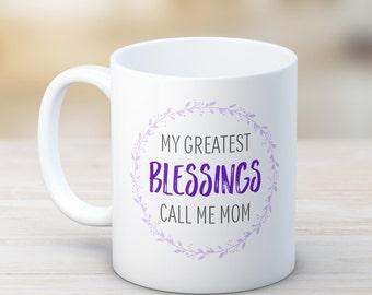 My Greatest Blessings Call Me Mom Coffee Mug, Mothers Day Mug, Coffee Mug for Mom, Mothers Day Gift, Mom Coffee Mug