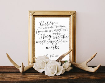 DIGITAL C.S. Lewis Quote Print, Children Are Not A Distraction From More Important Work They Are The Most Important Work -ANY SIZE