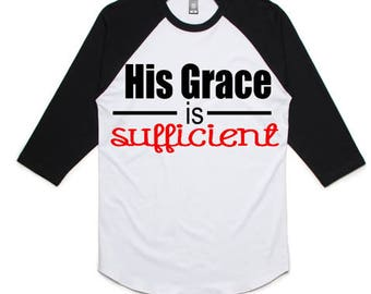 His Grace is Sufficient shirt