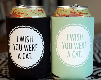 I Wish You Were A Cat- screen-printed can cooler-four color choices
