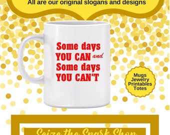 Some Days You Can Mug- for grandmother, grandfather, senior citizen, retired person gift, funny retirement gift, motivation mug, getting old