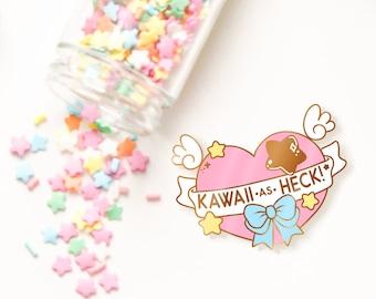 PREORDER!! ---- Kawaii as Heck Enamel XL Pin
