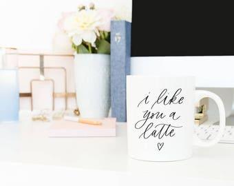 I Like You A Latte Mug   Valentine's Day Gift   Coffee Mug