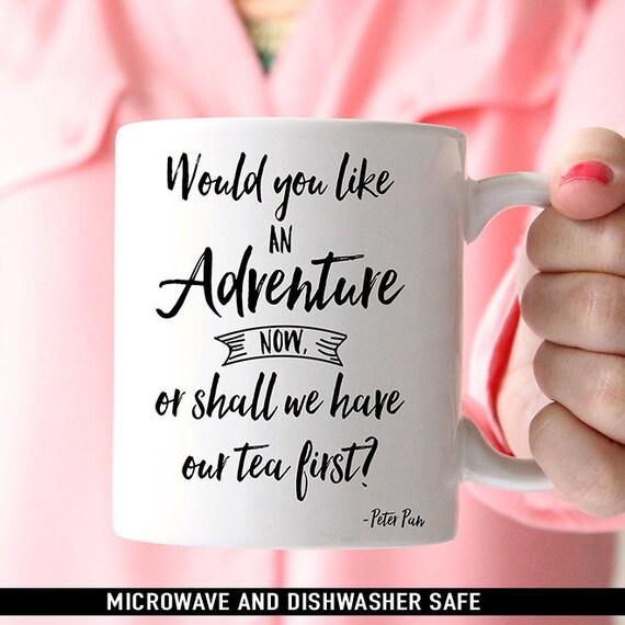 Coffee Mug Would You Like an Adventure Now Or Shall We Have Our Tea First - Peter Pan Quote Mug - Motivational Mug