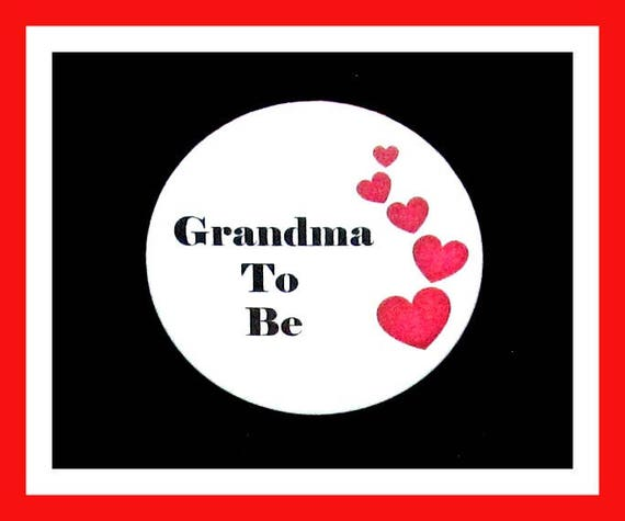 Grandma To Be,Baby Shower favors,Its a Girl,Its a Boy,Button Pin - 2.25""