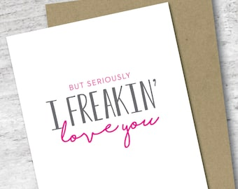 But Seriously I Freakin' Love You Card   Love Card   Valentine's Day Card   Sassy Love Card   For Her   For Him