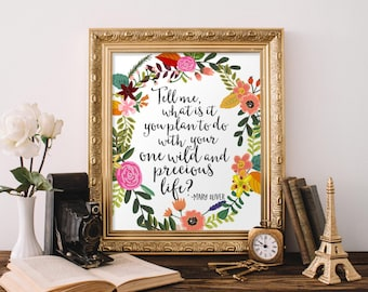 Printable Art, Mary Oliver quote Tell me what it is you plan to do with your one wild and precious life home decor dorm decor printable wall