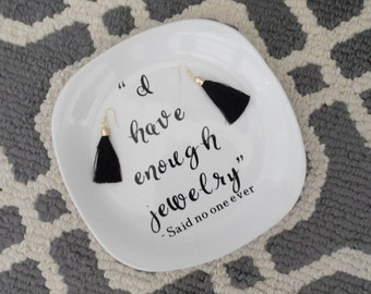 "Ceramic Jewelry Dish {""I have enough jewelry."" - Said no one ever}, Dish for Jewelry, Jewelry Holder"