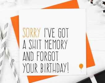 Funny belated birthday card, Sorry I've got a sh*t memory and forgot your birthday
