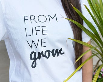 From Life We Grow Tee - Black & White, Garden Tshirt, Grow, Nature T shirt, Eco