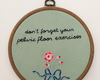 Hand embroidered hoop art - don't forget your pelvic floor exercises
