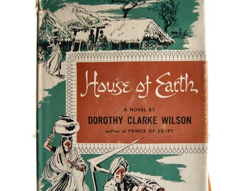 Vintage House of Earth A Novel By Dorothy Clarke Wilson With Dust Jacket Book Club Edition Printed in USA Copyright 1952 First Edition