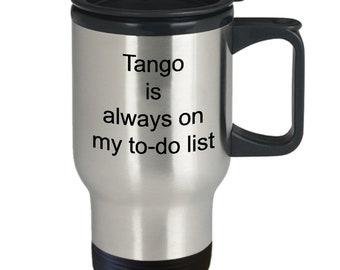 Tango dancing gift - tango is always on my to do list travel mug - tango themed gifts - 14oz