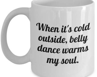 Funny Belly Dance Mug - Belly Dancer Present - Belly Dance Warms My Soul - Bellydance