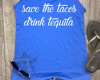 cinco de mayo tank, funny taco shirt, tacos and tequila, save the tacos drink tequila, tacos, taco tuesday, tequila shirt, taco bell