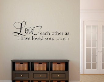 John 15:12 Decal - Scripture Wall Decal - Love Each Other as I have Love you Wall Art