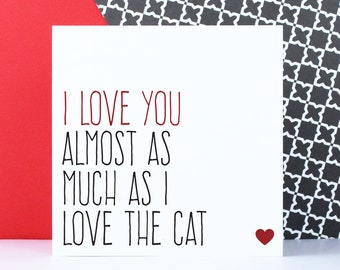 Funny cat anniversary card or love card for boyfriend, Valentines day card for him, Birthday card, I love you almost as much as the cat