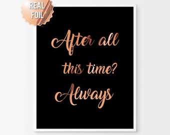Harry Potter After all this time always - Real Copper Foil Print - Copper Black - Love Quote Print - Harry Potter Wall Art - Copper Wall Art