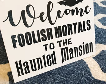 Haunted Mansion, Disney Halloween, Disneyland, Disney World, Disney Sign, Foolish Mortals