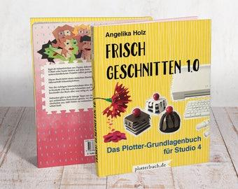 """Frisch Geschnitten 1.0 - Das Plotter-Grundlagenbuch für Studio 4"""", instruction guide, manual, craft ideas for Silhouette cutting machines"""