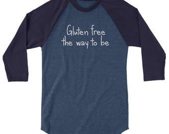 Gluten Free The Way To Be 3/4 sleeve raglan shirt