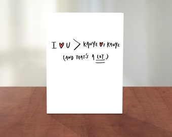 I Love You More Than Kanye Loves Kanye Cute Hand Lettered Valentine's Card for Boyfriend Girlfriend Husband Wife