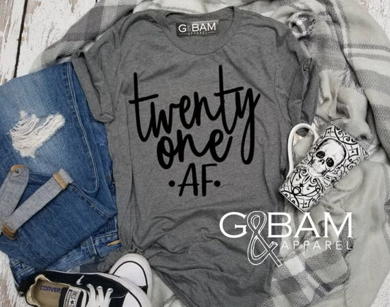 Twenty One AF Shirt /  Twenty First Birthday shirt / 21st Birthday shirt / Birthday T-Shirt