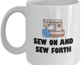 Sew On And Sew Forth - Funny Sewing Gift - Seamstress Coffee Mug