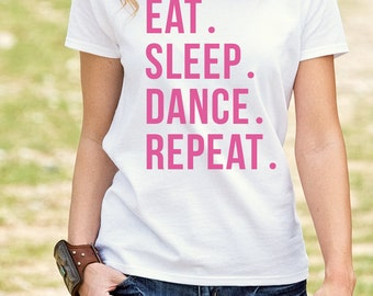 Dance T-Shirt / Dancer Shirt / Dancer T-Shirt / Dance Tee / Eat. Sleep. Dance. Repeat. Shirt / Dance Shirt / Dance Fan Shirt / 119