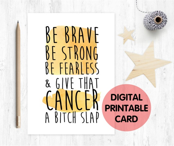 be brave be strong be fearless, cancer support, cancer card, chemotherapy card, funny cancer card, give cancer a bitch slap, motivational