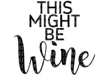 This Might Be Wine SVG, Coffee SVG, SVG Files, Kids Svg, Silhouette Files, Cricut Files, png files, png