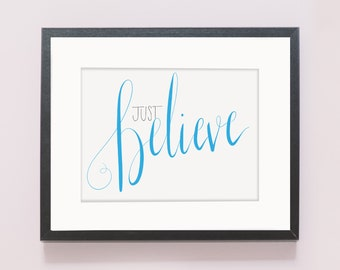 Just Believe Print (Hand Lettered)