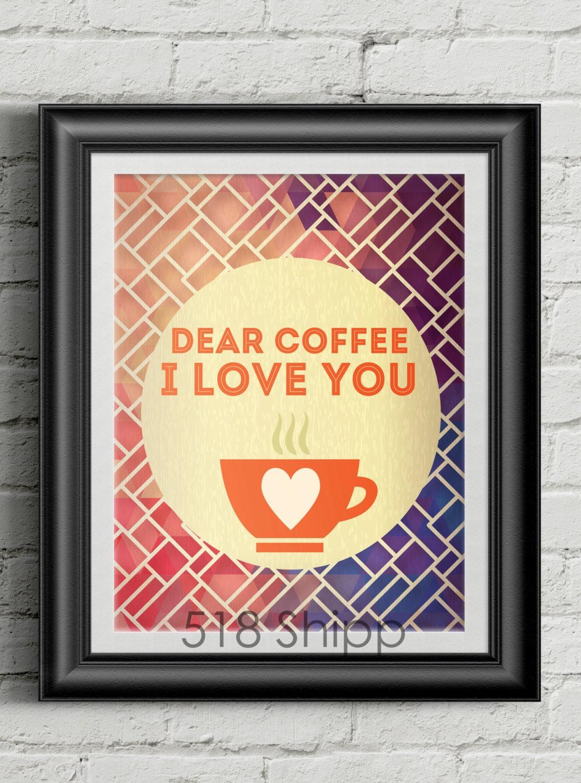 Dear Coffee I Love You Coffee Art Print Wall Decor