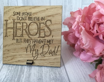 Some people dont believe in heroes but the havent met my dad plaque - engraved plaque - oak veneer - farther's day gift