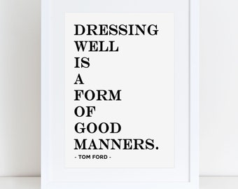 Tom Ford Quote 'Dressing well is a form of good manners' print/wall art