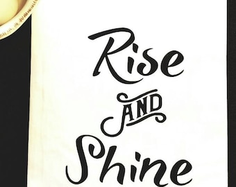 Rise and Shine,Kitchen Towel, D'ish Towel, Tea Towel, Kitchen Towel with saying, Flour Sack Towel, Flour Sack Tea Towel, Home Decor
