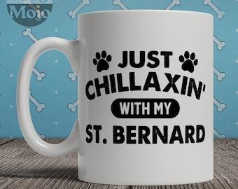 St. Bernard Mug - Just Chillaxin' With My St. Bernard - Funny Coffee Mug For Dog Lovers