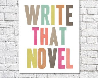Write That Novel Motivational Writing Art Print Aspiring Novelist Gift Quotes For Writers Writing Inspiration Wall Art Writer's Office Decor