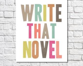 Write That Novel Motivational Writing Art Print Aspiring Novelist Gift Quotes For Writers Writing Inspiration Wall Art Writer's Office Decor