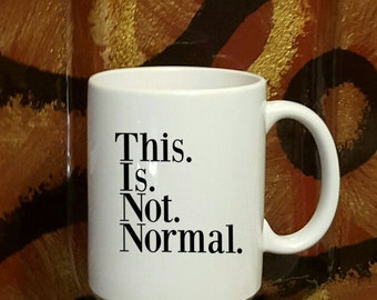 This is Not Normal Funny Quote Coffee Mug