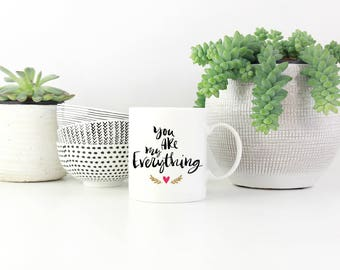 You are my Everything Coffee Mug