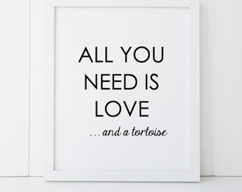 All You Need is Love and a Tortoise Gift Home Decor Printable Wall Art INSTANT DOWNLOAD DIY - Great Gift