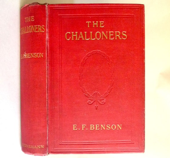 The Challoners 1904 by E.F. Benson - 1st Edition Hardcover HC - William Heinemann - London - Fiction Novel