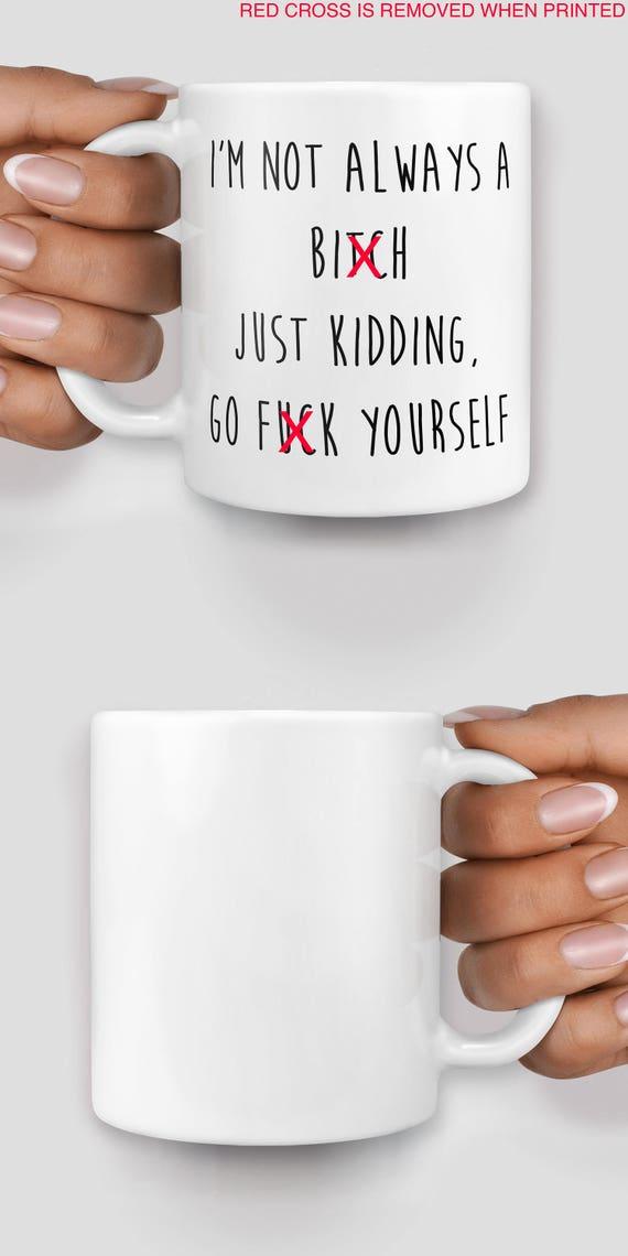 I'm not always a b*tch just kidding, go f*ck yourself mug - Christmas mug - Funny mug - Rude mug - Mug cup 4P008